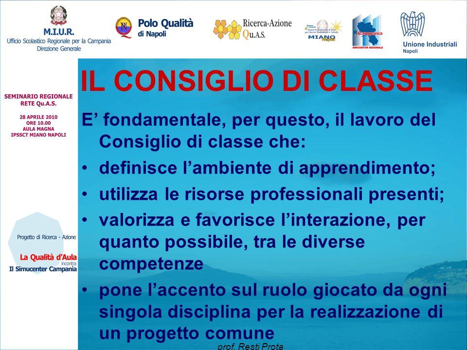 IL CONSIGLIO DI CLASSE E' fondamentale, per questo, il lavoro del Consiglio di classe che: definisce l'ambiente di apprendimento;