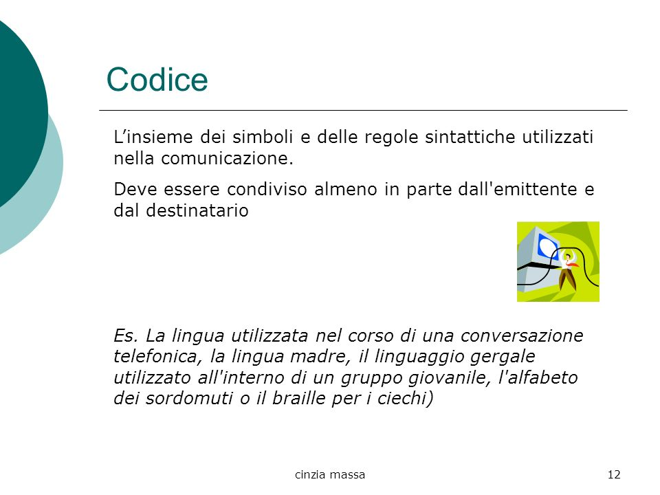 Codice L'insieme dei simboli e delle regole sintattiche utilizzati nella comunicazione.