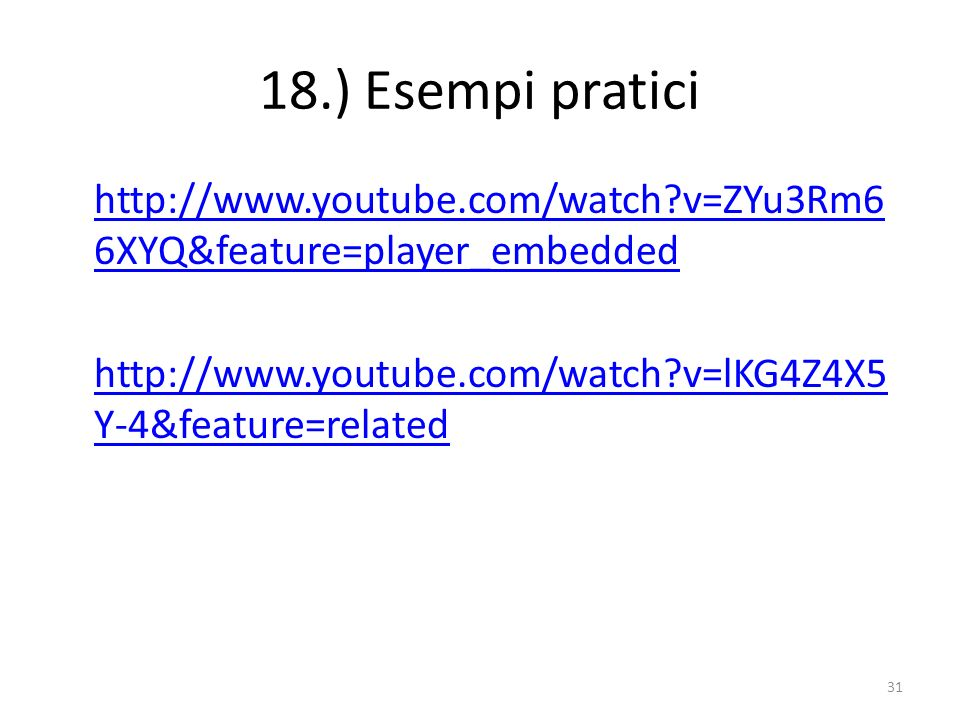 18.) Esempi pratici http://www.youtube.com/watch v=ZYu3Rm66XYQ&feature=player_embedded http://www.youtube.com/watch v=lKG4Z4X5Y-4&feature=related