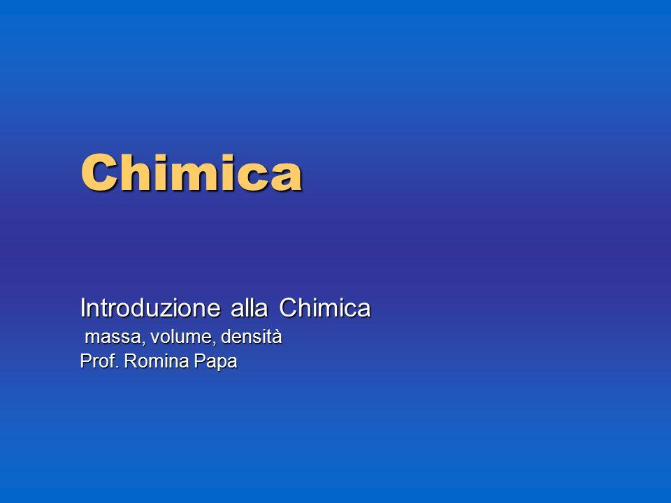 Chimica Introduzione alla Chimica massa, volume, densità