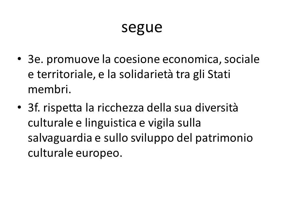 segue 3e. promuove la coesione economica, sociale e territoriale, e la solidarietà tra gli Stati membri.