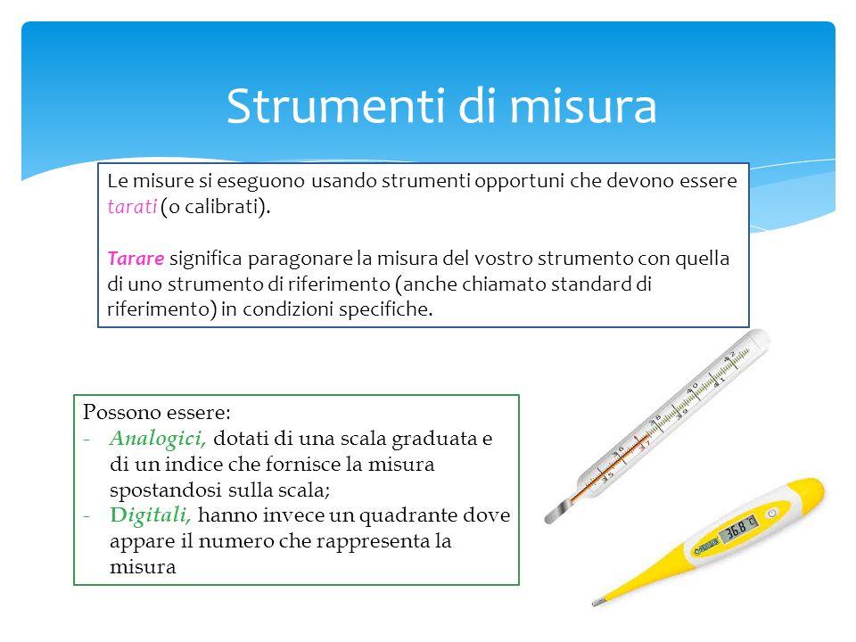 Strumenti di misura Le misure si eseguono usando strumenti opportuni che devono essere tarati (o calibrati).
