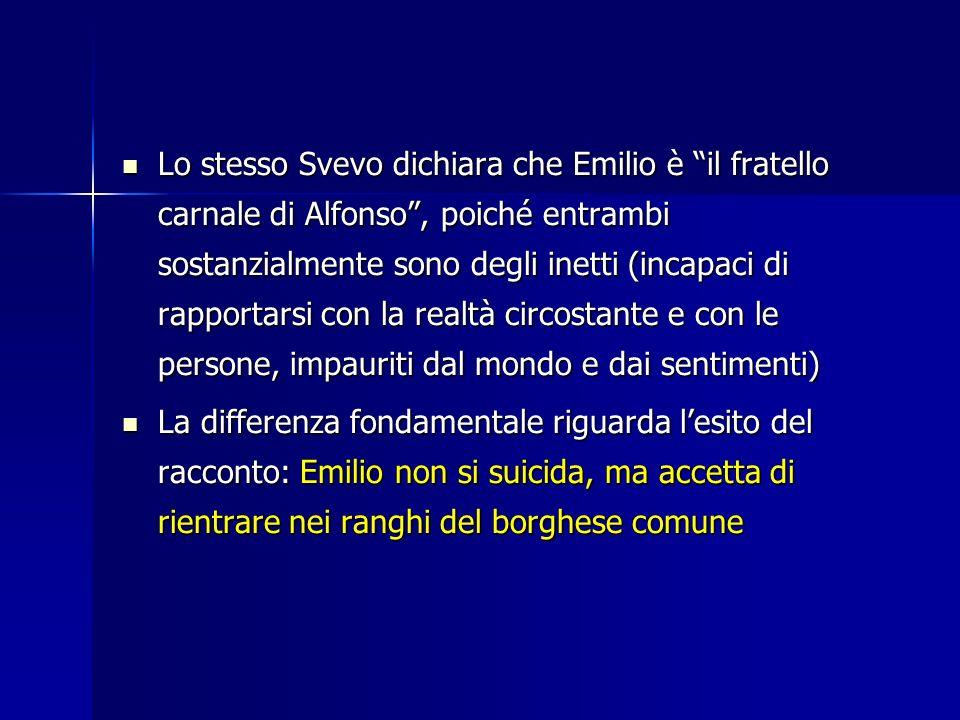 Lo stesso Svevo dichiara che Emilio è il fratello carnale di Alfonso , poiché entrambi sostanzialmente sono degli inetti (incapaci di rapportarsi con la realtà circostante e con le persone, impauriti dal mondo e dai sentimenti)