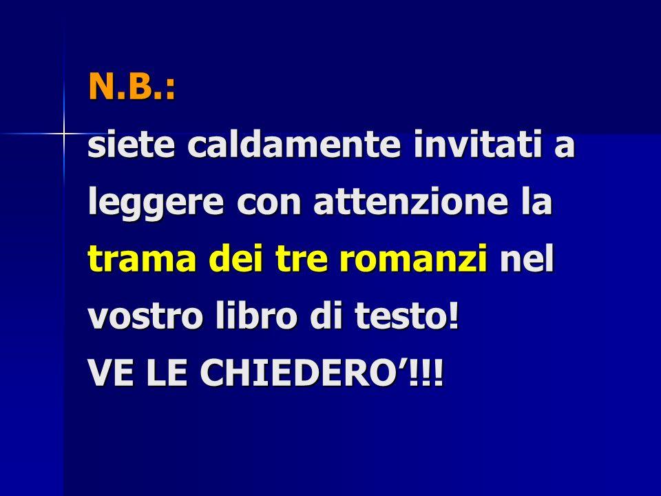 N.B.: siete caldamente invitati a leggere con attenzione la trama dei tre romanzi nel vostro libro di testo.