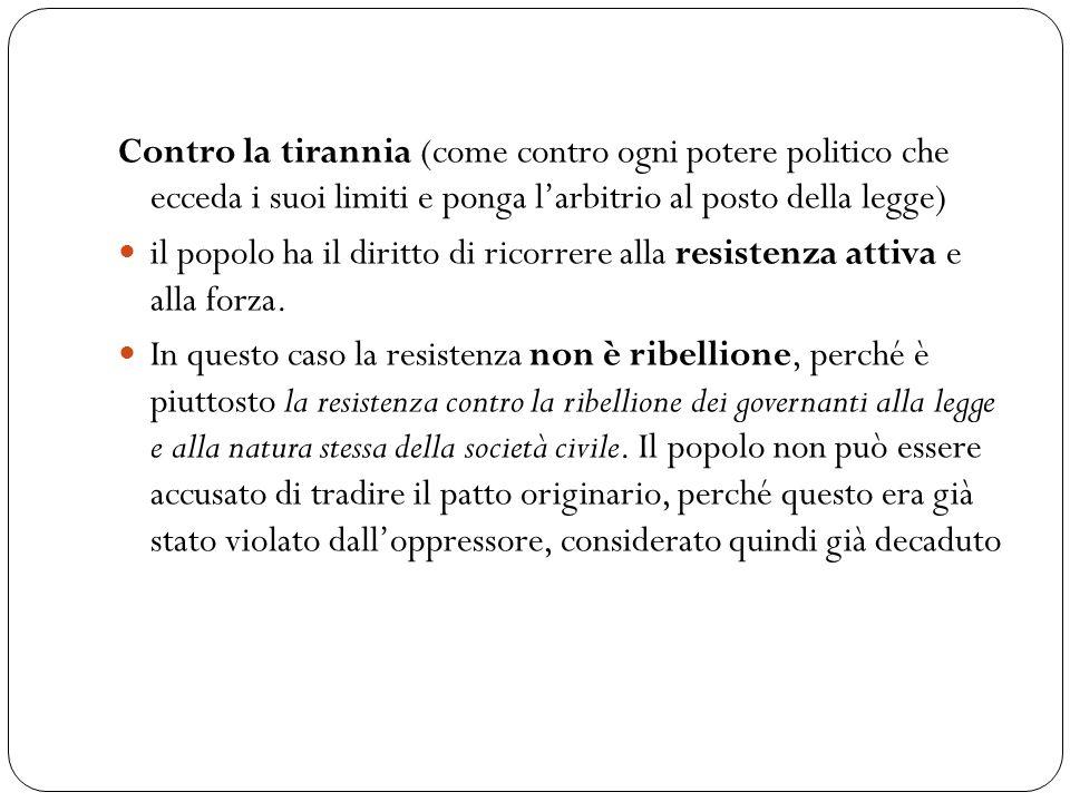 Contro la tirannia (come contro ogni potere politico che ecceda i suoi limiti e ponga l'arbitrio al posto della legge)