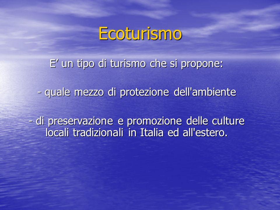 Ecoturismo E' un tipo di turismo che si propone: