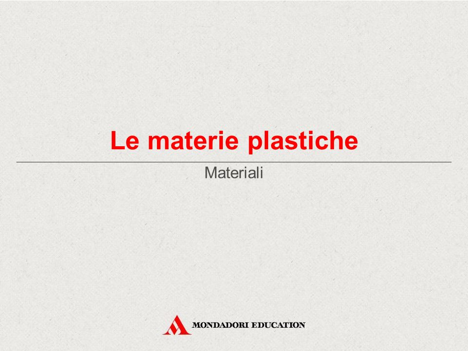 Le materie plastiche Materiali *