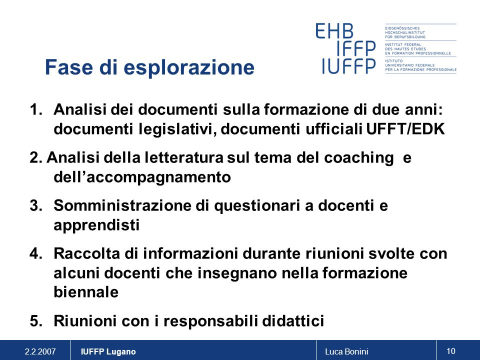 Fase di esplorazioneAnalisi dei documenti sulla formazione di due anni: documenti legislativi, documenti ufficiali UFFT/EDK.