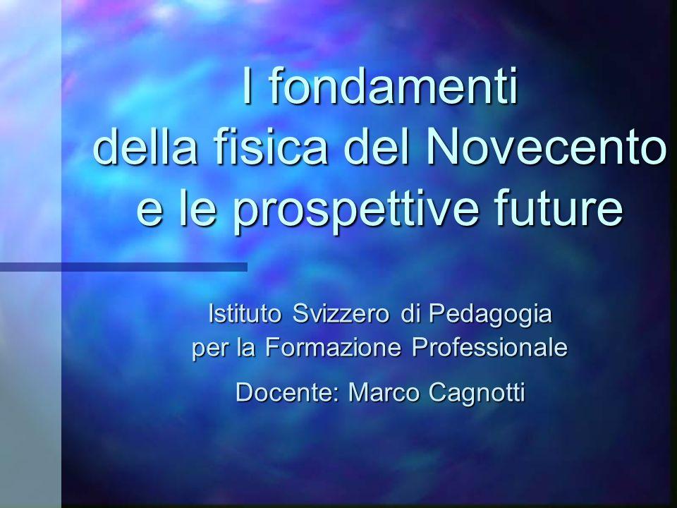 I fondamenti della fisica del Novecento e le prospettive future