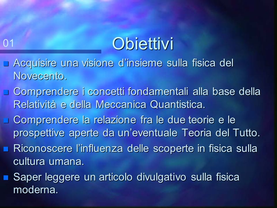Obiettivi 01. Acquisire una visione d'insieme sulla fisica del Novecento.
