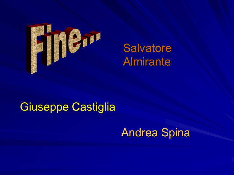Fine... Salvatore Almirante Giuseppe Castiglia Andrea Spina