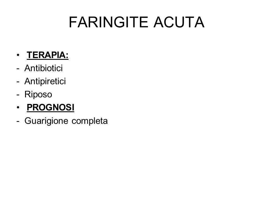 FARINGITE ACUTA TERAPIA: - Antibiotici - Antipiretici - Riposo