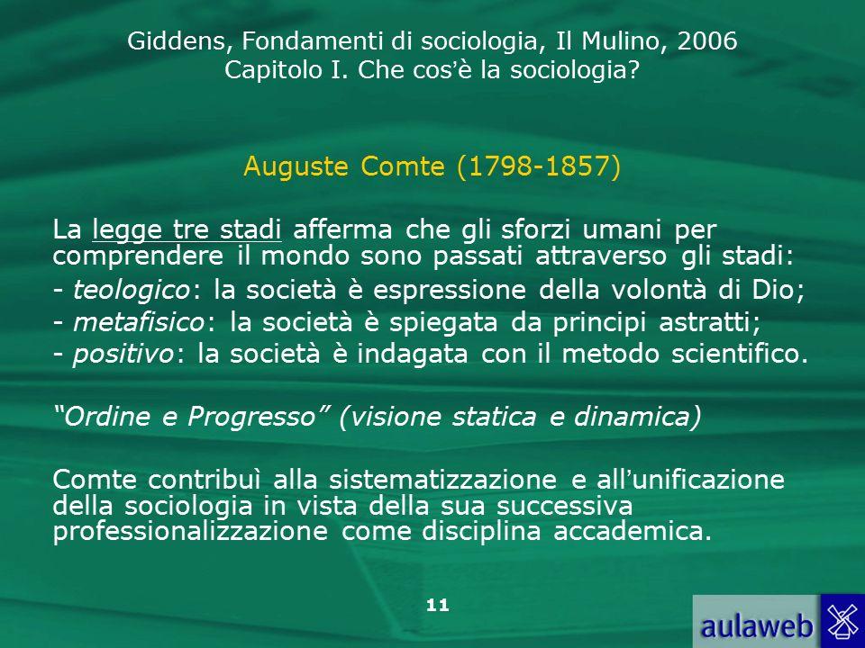Auguste Comte (1798-1857) La legge tre stadi afferma che gli sforzi umani per comprendere il mondo sono passati attraverso gli stadi: