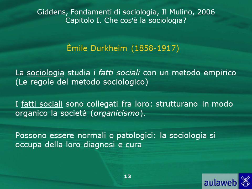 Èmile Durkheim (1858-1917) La sociologia studia i fatti sociali con un metodo empirico (Le regole del metodo sociologico)