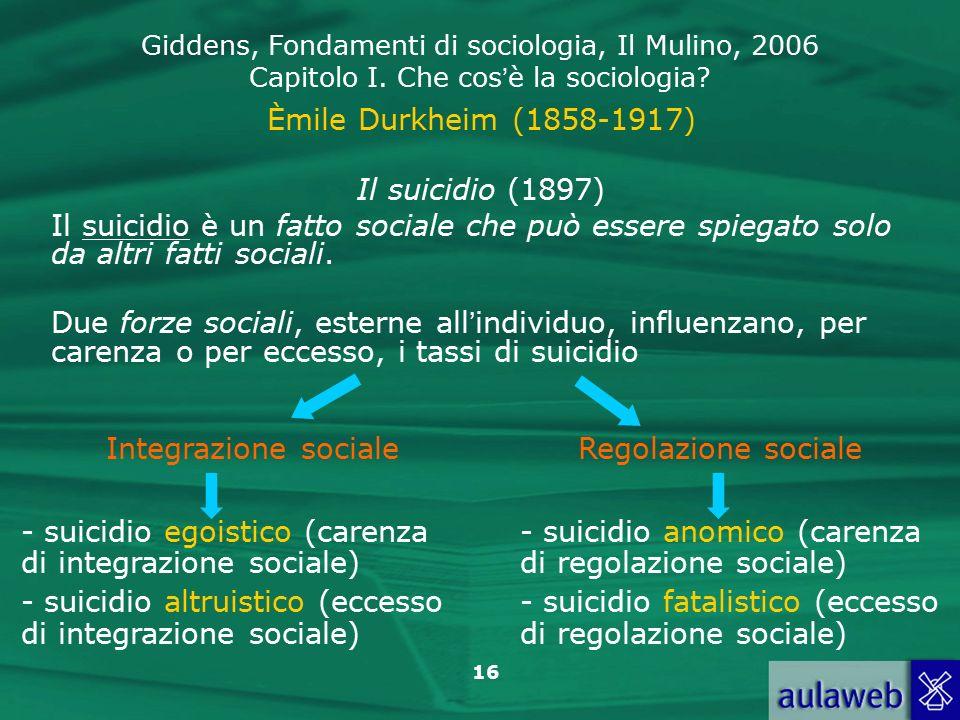 Èmile Durkheim (1858-1917) Il suicidio (1897) Il suicidio è un fatto sociale che può essere spiegato solo da altri fatti sociali.