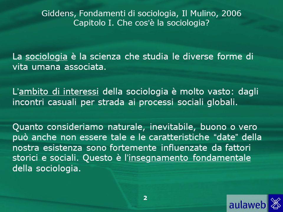 La sociologia è la scienza che studia le diverse forme di vita umana associata.
