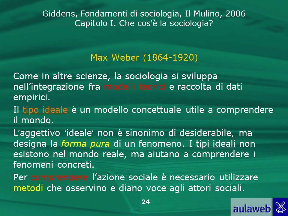 Max Weber (1864-1920) Come in altre scienze, la sociologia si sviluppa nell'integrazione fra modelli teorici e raccolta di dati empirici.