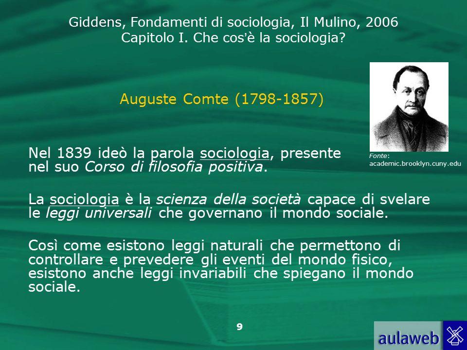 Auguste Comte (1798-1857) Nel 1839 ideò la parola sociologia, presente nel suo Corso di filosofia positiva.