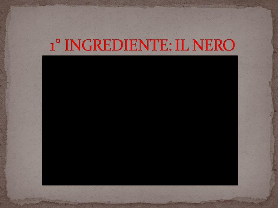 1° INGREDIENTE: IL NERO