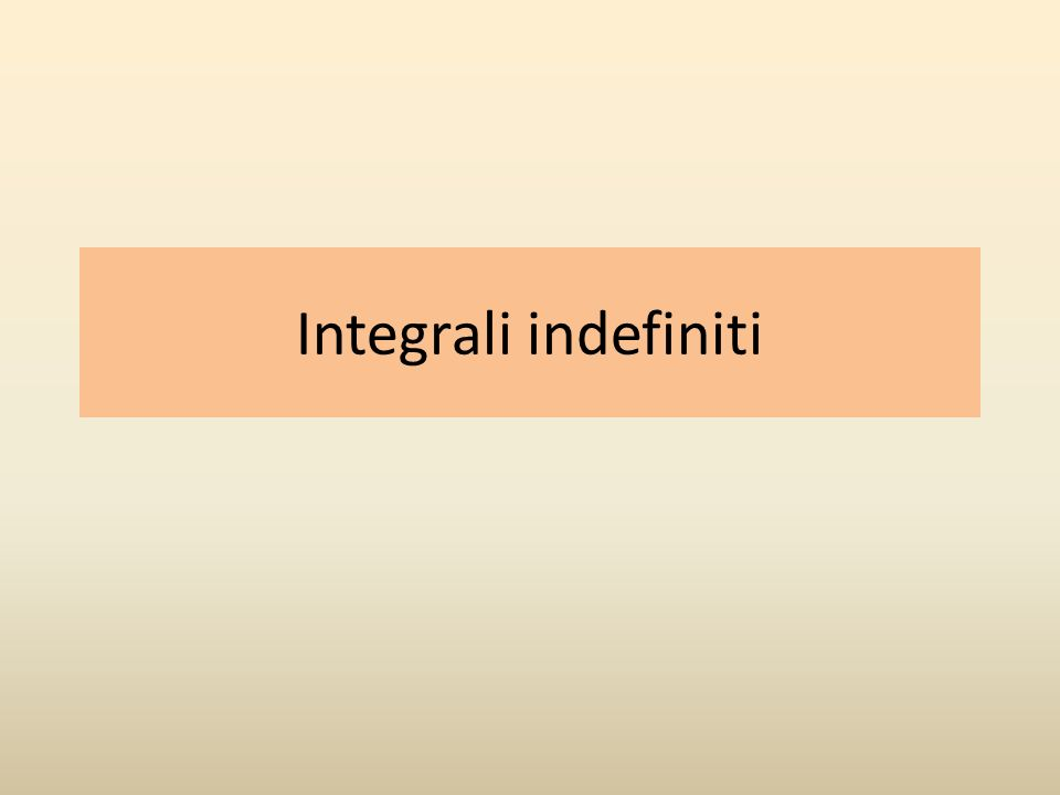 Integrali indefiniti