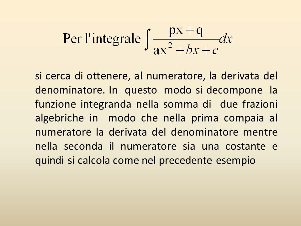 si cerca di ottenere, al numeratore, la derivata del denominatore