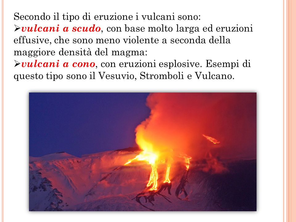Secondo il tipo di eruzione i vulcani sono: