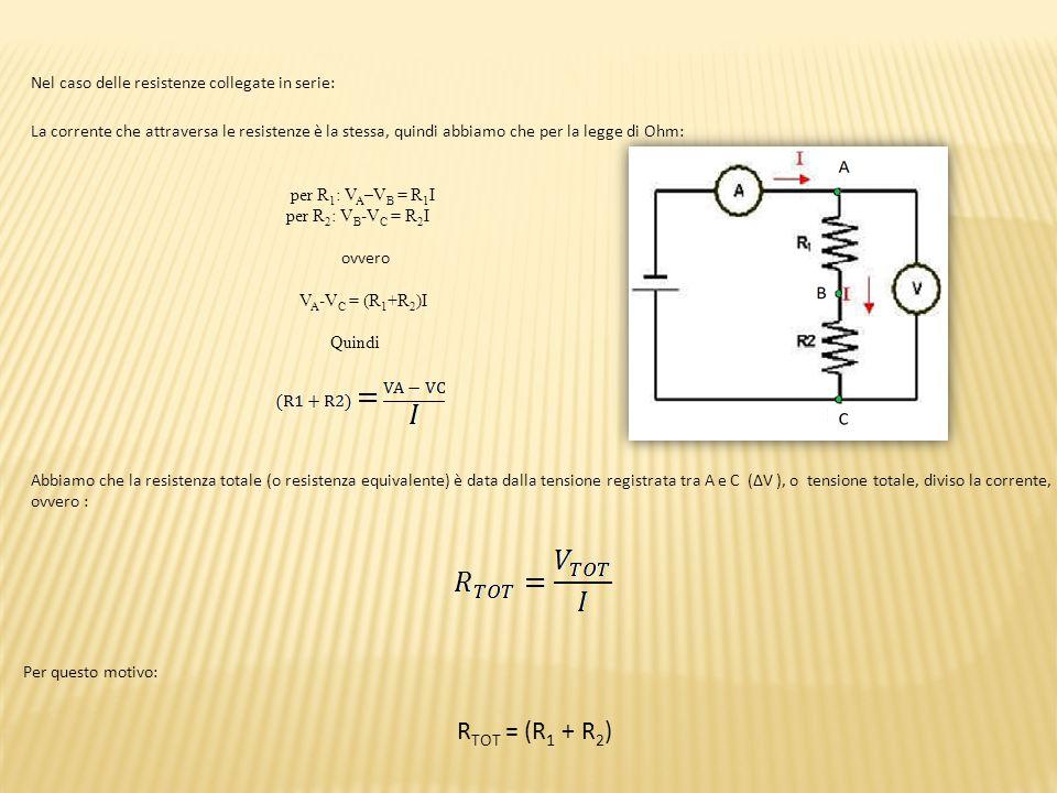 RTOT = (R1 + R2) Nel caso delle resistenze collegate in serie: