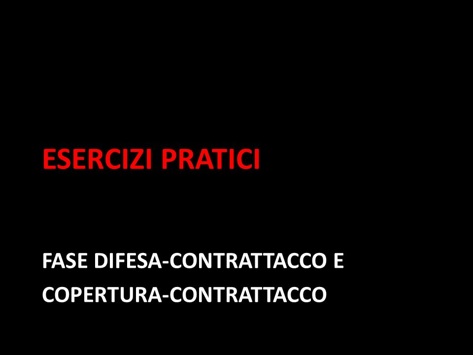 Esercizi pratici FASE DIFESA-CONTRATTACCO E COPERTURA-CONTRATTACCO