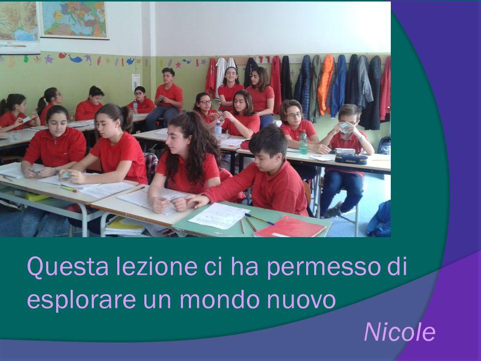 Questa lezione ci ha permesso di esplorare un mondo nuovo Nicole