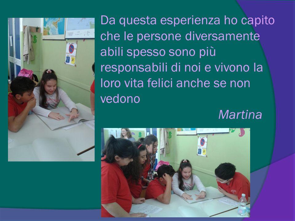 Da questa esperienza ho capito che le persone diversamente abili spesso sono più responsabili di noi e vivono la loro vita felici anche se non vedono Martina