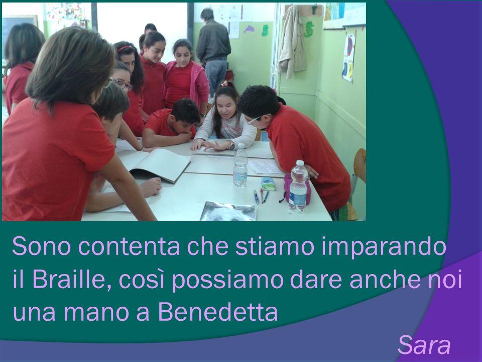 Sono contenta che stiamo imparando il Braille, così possiamo dare anche noi una mano a Benedetta Sara
