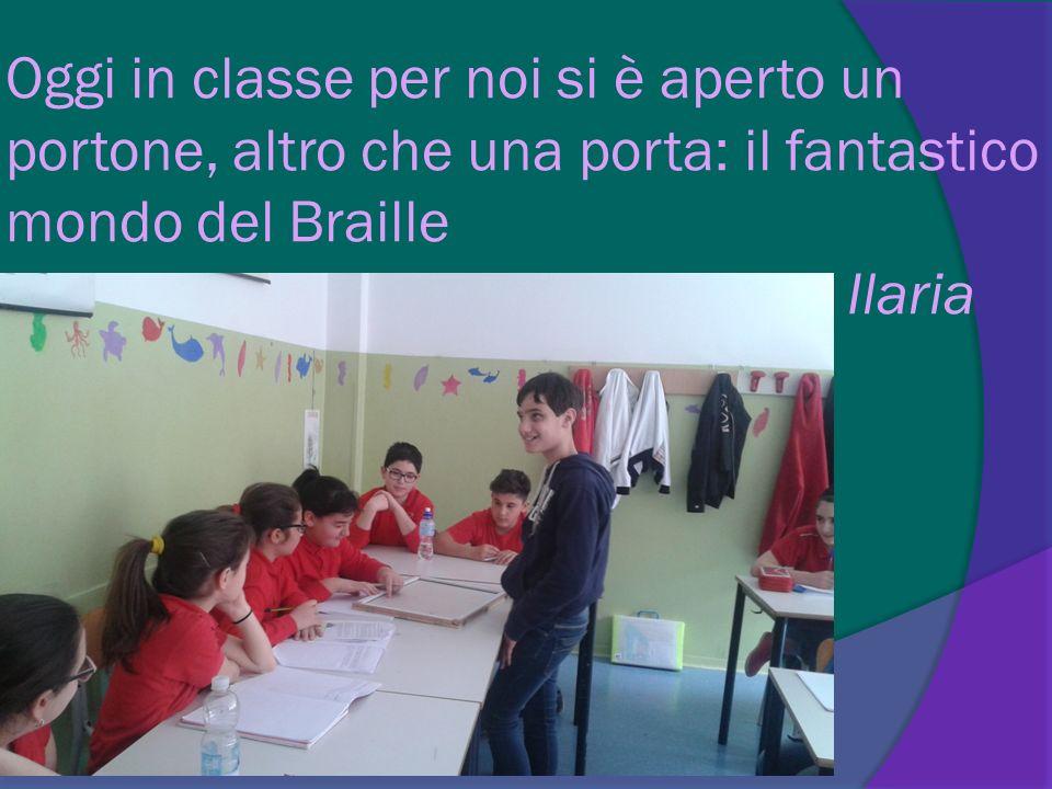 Oggi in classe per noi si è aperto un portone, altro che una porta: il fantastico mondo del Braille Ilaria