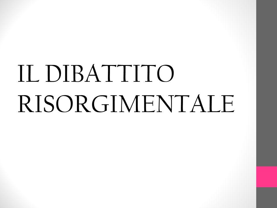 IL DIBATTITO RISORGIMENTALE