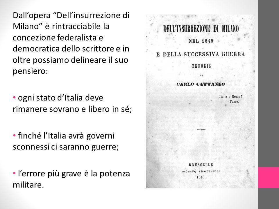 Dall'opera Dell'insurrezione di Milano è rintracciabile la concezione federalista e democratica dello scrittore e in oltre possiamo delineare il suo pensiero: