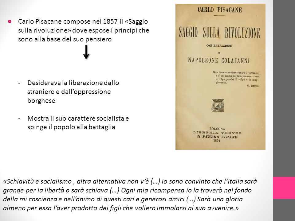 Carlo Pisacane compose nel 1857 il «Saggio sulla rivoluzione» dove espose i principi che sono alla base del suo pensiero
