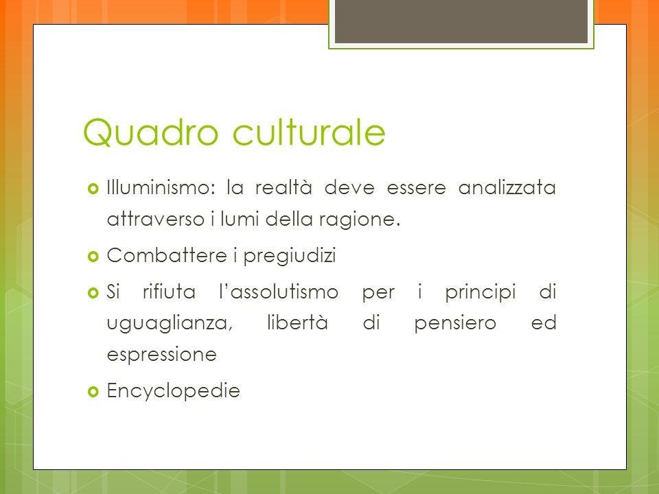 Quadro culturale Illuminismo: la realtà deve essere analizzata attraverso i lumi della ragione. Combattere i pregiudizi.