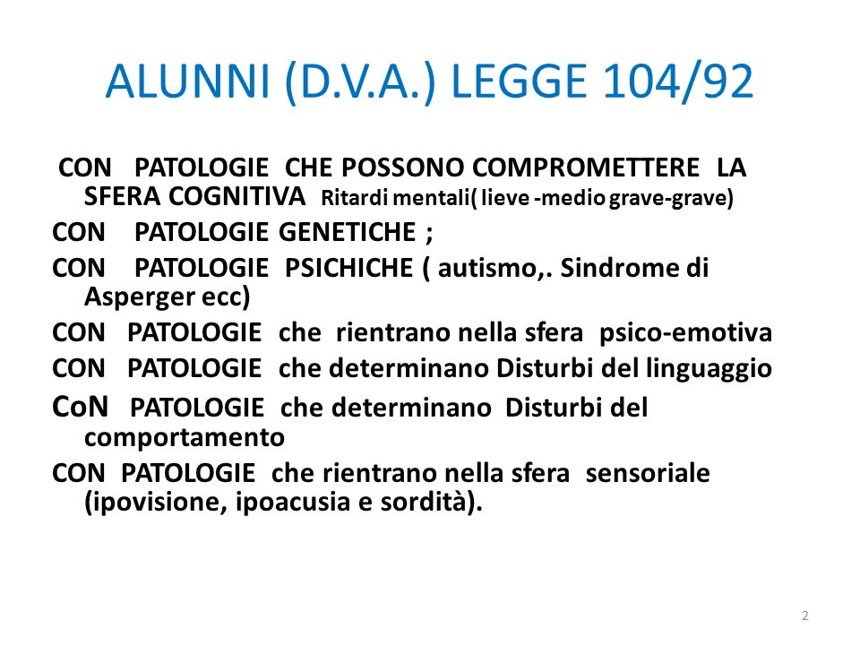 ALUNNI (D.V.A.) LEGGE 104/92 CON PATOLOGIE CHE POSSONO COMPROMETTERE LA SFERA COGNITIVA Ritardi mentali( lieve -medio grave-grave)