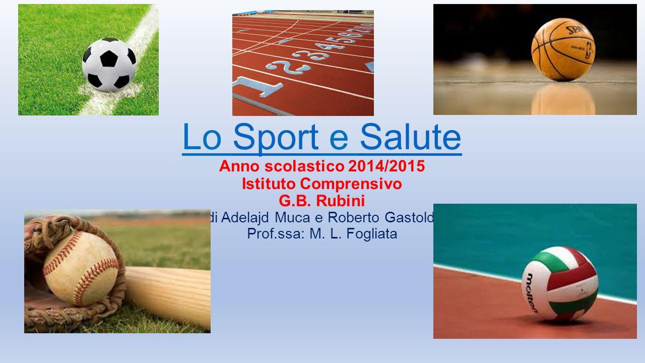 Lo Sport e Salute Anno scolastico 2014/2015 Istituto Comprensivo G. B
