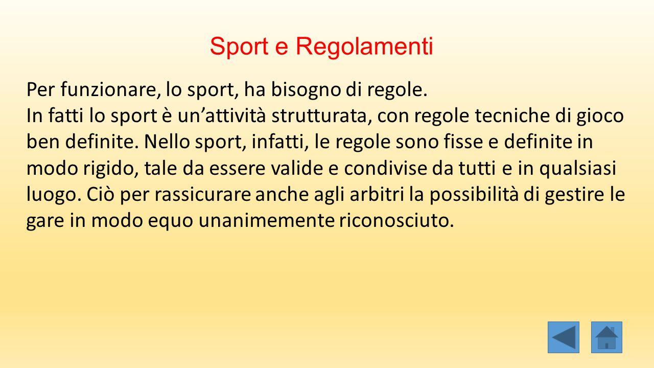 Sport e Regolamenti Per funzionare, lo sport, ha bisogno di regole.