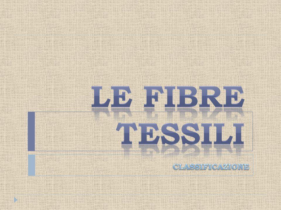 LE FIBRE TESSILI CLASSIFICAZIONE