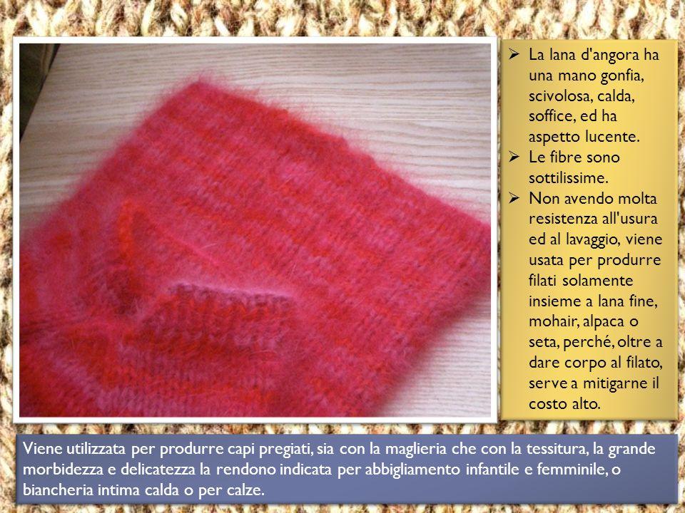 La lana d angora ha una mano gonfia, scivolosa, calda, soffice, ed ha aspetto lucente.