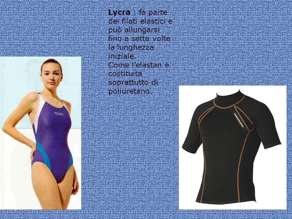 Lycra : fa parte dei filati elastici e può allungarsi fino a sette volte la lunghezza iniziale.