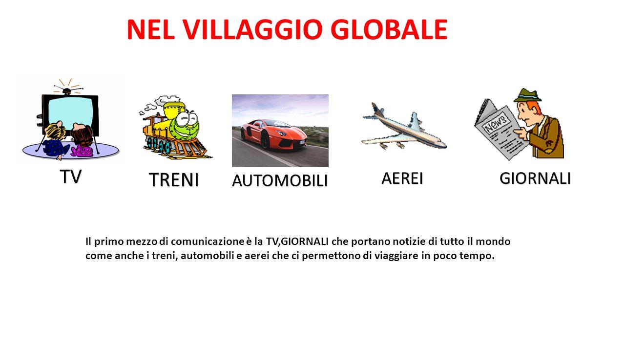 NEL VILLAGGIO GLOBALE TV TRENI AUTOMOBILI AEREI GIORNALI