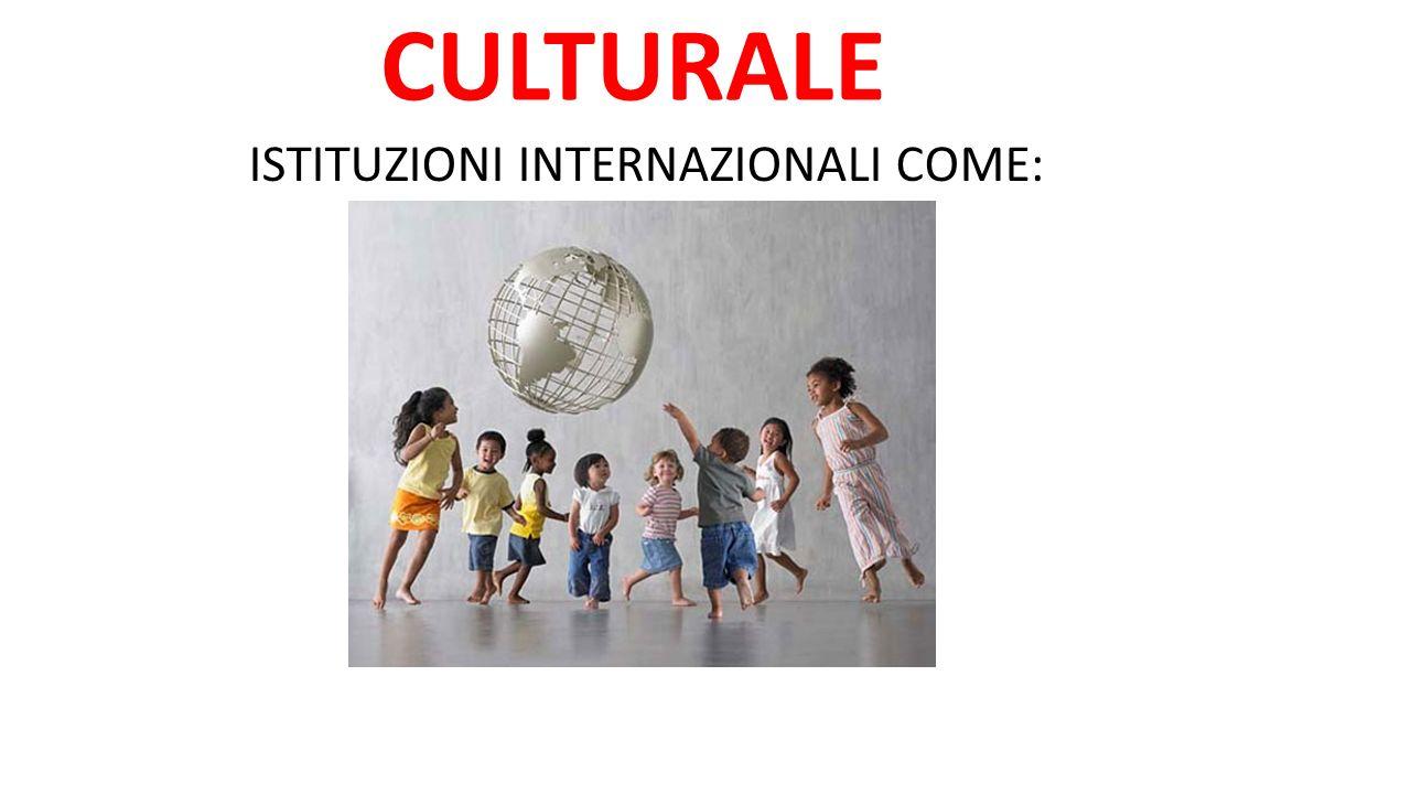 CULTURALE ISTITUZIONI INTERNAZIONALI COME: