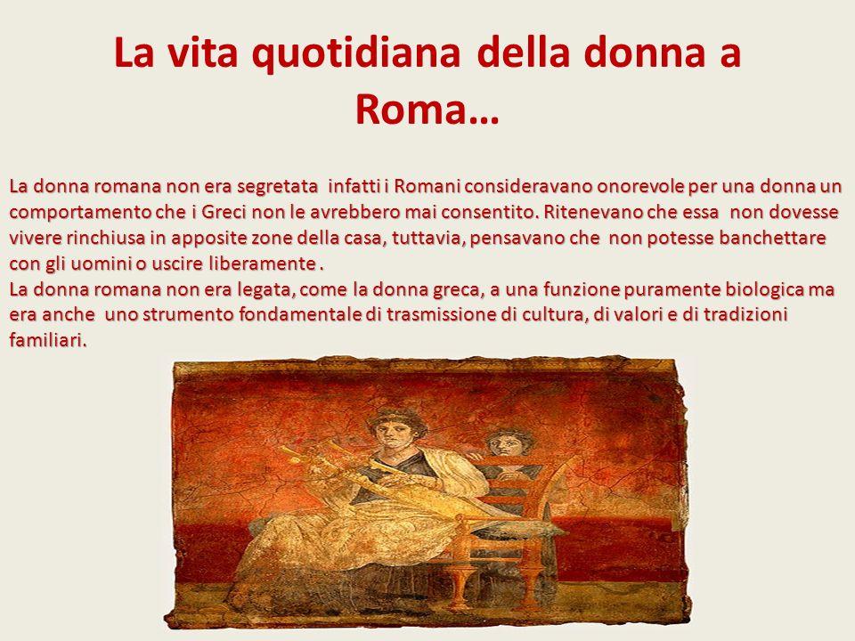 La vita quotidiana della donna a Roma…