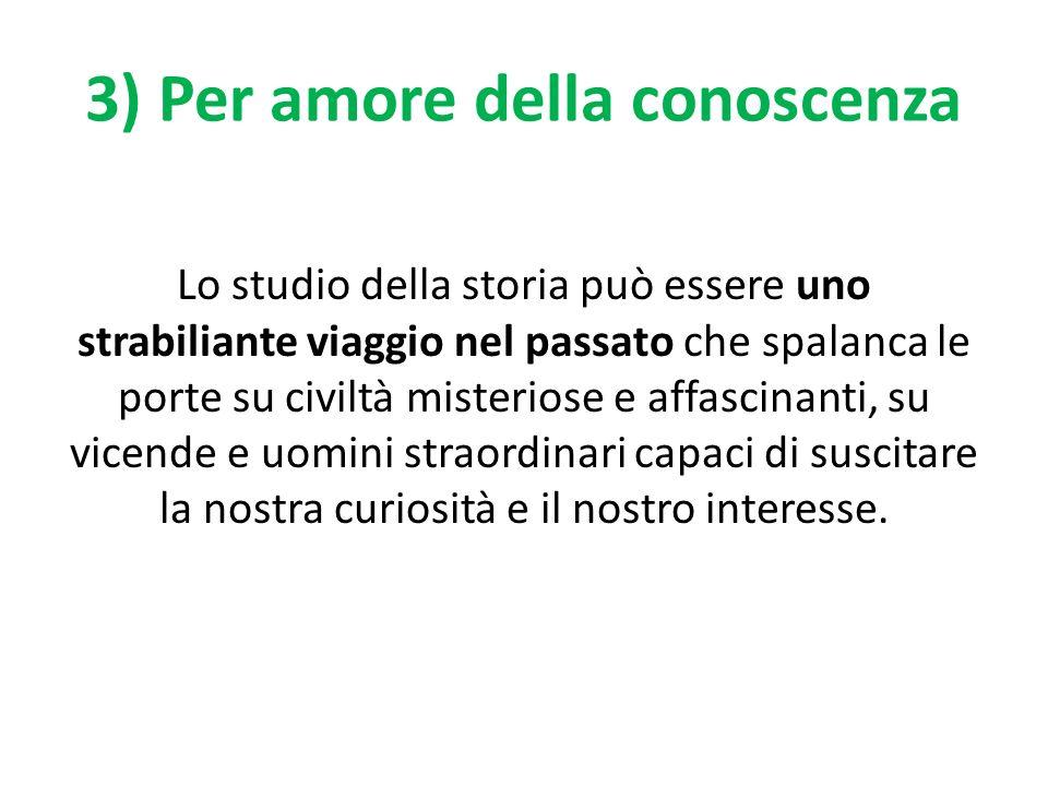 3) Per amore della conoscenza