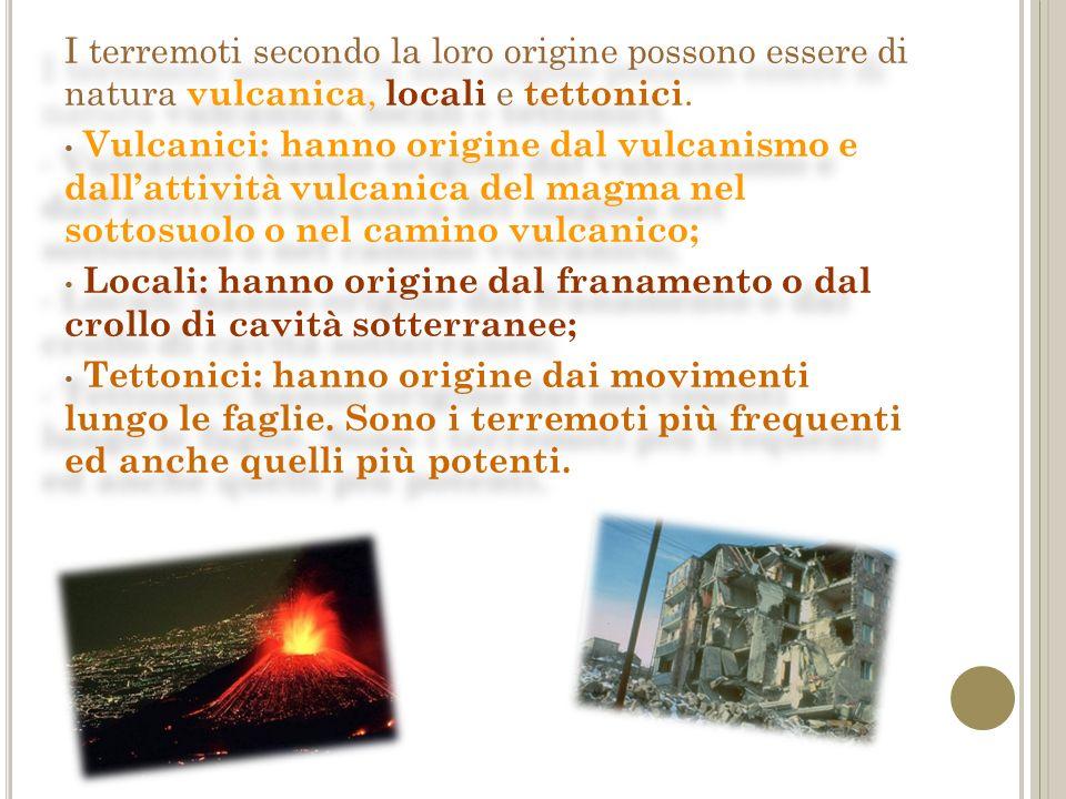 I terremoti secondo la loro origine possono essere di natura vulcanica, locali e tettonici.