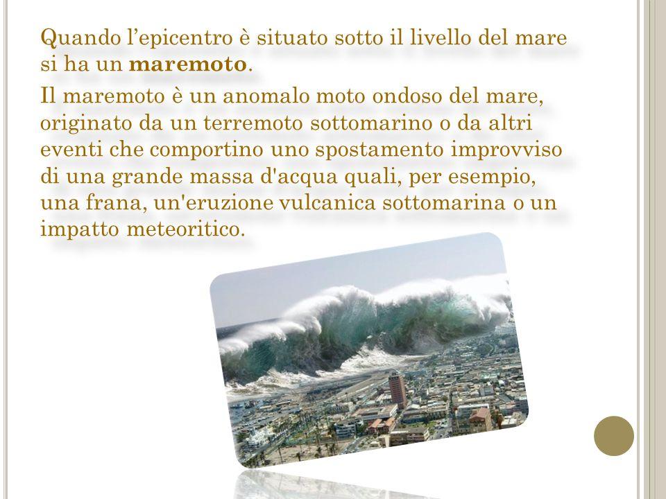 Quando l'epicentro è situato sotto il livello del mare si ha un maremoto.