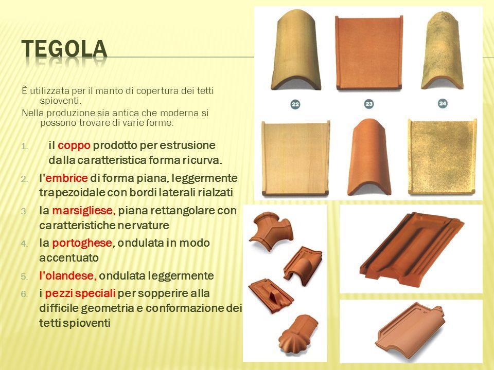 Tegola È utilizzata per il manto di copertura dei tetti spioventi. Nella produzione sia antica che moderna si possono trovare di varie forme: