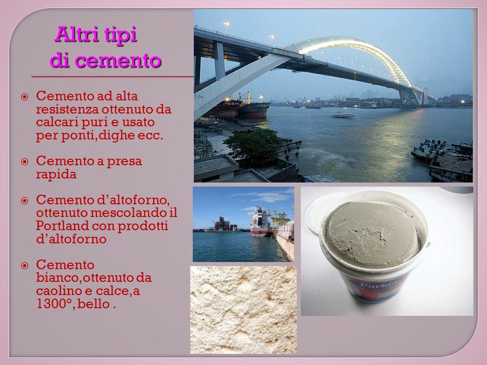 Altri tipi di cemento Cemento ad alta resistenza ottenuto da calcari puri e usato per ponti,dighe ecc.